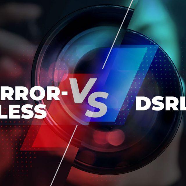 Blog IpsisPro Mirrorless_DSRL-e1593549820989-640x640 Mirrorless ou DSLR: Qual a melhor escolha?